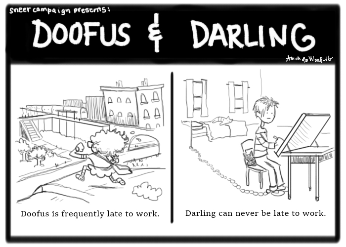 """Two panel comic called Doofus and Darling.  Panel one: Doofus runs down the sidewalk, looking at her wrist watch. The caption says """"Doofus is frequently late to work.""""  Panel two shows Darling sitting at her drawing desk, a chain attaches her little ankle to her bed in the background. She looks a little emotionless. Maybe even dead inside. The caption says """"Darling can never be late to work."""""""