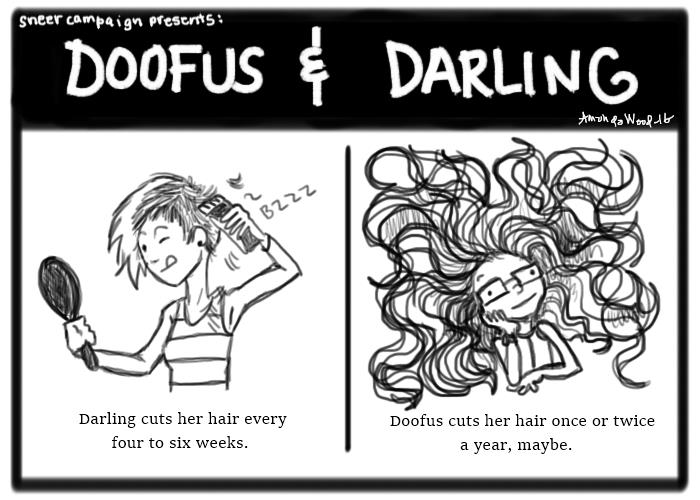 """Doofus and Darling 2 panel comic.  Panel 1: Darling shaves at her hair with some clippers. The caption says, """"Darling cuts her hair every four to six weeks.""""  Panel 2: Doofus looks serene, head in hand, while her long curly hair fills the panel. The caption says, """"Doofus cuts her hair once or twice a year, maybe."""""""