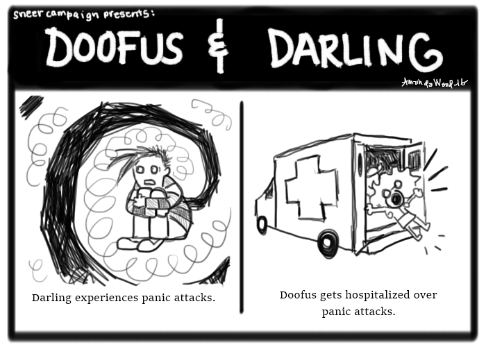 """This two panel comic of Doofus and Darling is pretty short, although there's nothing sweet about it.  In the left panel, Darling is sitting in a panicky spiral, holding her knees to her chest in fear. The caption says """"Darling experiences panic attacks."""" In the next panel, you see a little Doofus getting dragged onto an ambulance, screaming screaming. The caption there says """"Doofus gets hospitalized over panic attacks."""""""