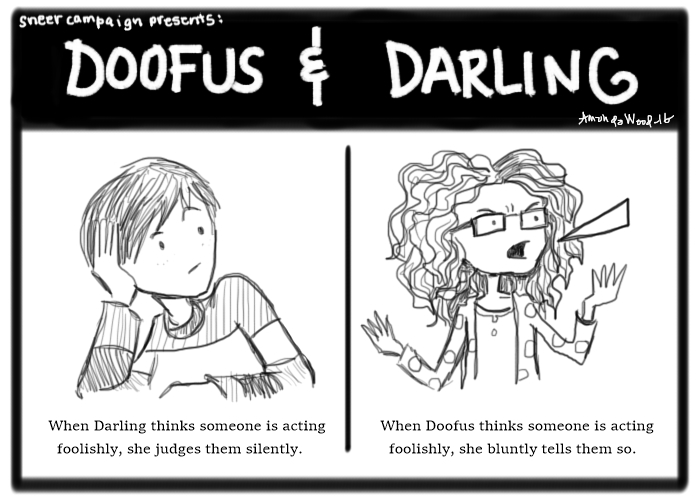 """Two panel Doofus and Darling comic.  Left Side: Darling sits with head in hand, looking over to the right, looking annoyed. The caption says """"When Darling thinks someone is acting foolishly, she judges them silently."""" The next panel shows Doofus, also looking off to the right, looking annoyed and saying something. The caption says """"When Doofus thinks someone is acting foolishly, she bluntly tells them so."""""""