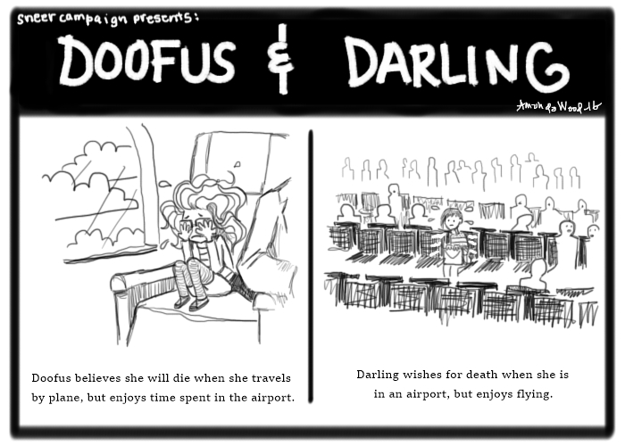 """Two panels. Doofus and Darling comic.  One: Doofus sits on plane next to window, eyes covered, clearly afraid. Caption says: """"Doofus believes she will die when she travels by plane, but enjoys time spent in the airport."""" Two: Darling sits alone in an airport waiting area, clearly very anxious. """"Darling wishes for death when she is in an airport, but enjoys flying."""""""