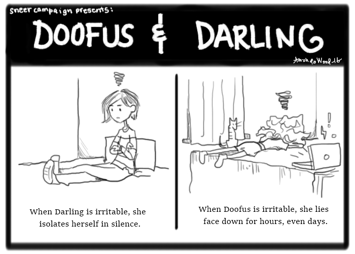 """A comic called Doofus and Darling, which has 2 panels, side by side.  On the left: Darling sits on her bed, arms crossed, looking down and annoyed. Caption says """"When Darling is irritable, she isolates herself in silence.""""  On the right: Doofus is on her bed lying face down, a little furious cloud over her. Caption: """"When Doofus is irritable, she lies face down for hours, even days."""""""