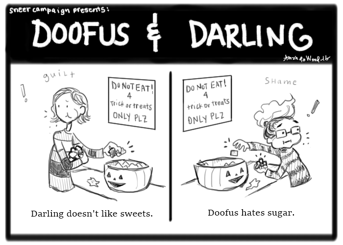 """Two panels. Doofus and Darling comic.  Left: Darling has guilt over her head as she raids the Halloween candy container. She looks around guiltily, ignoring the sign above her that says """"do not eat! for trick or treats only, please"""" Caption: Darling doesn't like sweets. Right panel: Doofus is raiding the same candy container, ignoring the same do not eat sign, she has shame over her head as she looks around shamefully, packing her cheeks. Caption: Doofus hates sugar."""