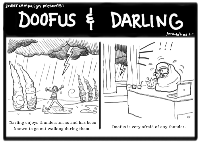 """A Doofus and Darling comic. In the left panel, the words say, """"Darling enjoys thunderstorms and has been known to go out walking during them."""" The image is of a fierce storm raging while Darling walks through puddles in the rain, arms raised in delight, unmindful of the lightning.  In the right panel, the words say, """"Doofus is very afraid of any thunder."""" The drawing shows her in bed, sitting up, wrapped fully in her comforter. She has a  tear drop and is in obvious fear. Haircut the cat lies next to her, asleep and calm. Through the crack in the curtains, you can see a storm through the window."""
