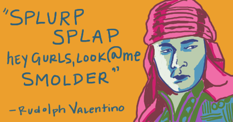 """Wildly colored illustration of Valentino in his problematic Bedouin outfit. In quote marks, there are words that say """"Splurp splap hey girls look at me smolder!"""" The quote is credited to him."""