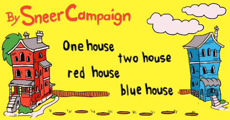 By Sneer Campaign:  One house two house red house blue house.  With seussical illustrations of our HQ Compound.