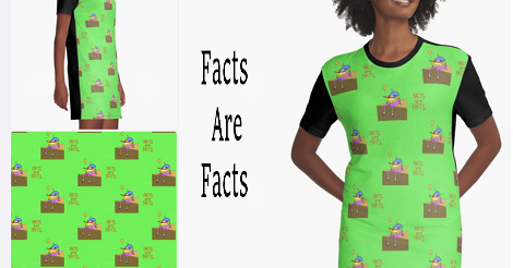 Part of a screencap of the product page on Sneer 1 Imports for a tshirt dress with an ugly drawing of a clown frog holding a balloon, and it says Facts Are Facts on the drawing and it is in an offset repeating pattern. Not very pretty, I will admit.